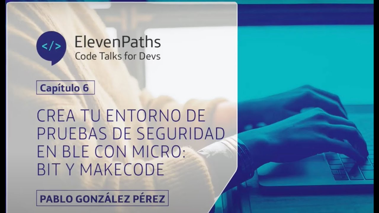 #CodeTalks4Devs: Cómo crear tu entorno de hacking BLE (BlueTooth Low-Energy) con MicroBit y MakeCode