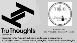 The Broken Keys - The Witch - The Bamboos Version - Tru Thoughts Jukebox