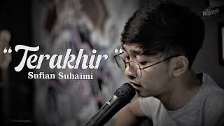 TERAKHIR - SUFIAN SUHAIMI COVER BY OPIK AT NOLIMIT PROJECT