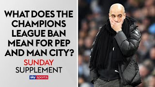 What does the Champions League ban mean for Pep and Man City? | Sunday Supplement | Full Show