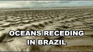 RECEDING OCEANS IN BRAZIL | THE END OF THE WORLD AS WE KNOW IT