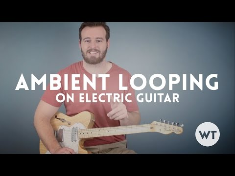 Guitar Lesson: Ambient Looping on Electric Guitar
