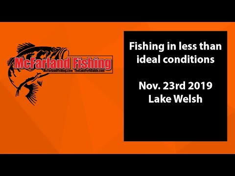 Fishing In Less Than Ideal Conditions - 11-23-19 Lake Welsh