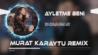 Ekin Uzunlar & Irmak Arıcı - Ayletme Beni ( Murat Karaytu Remix ) Resimi