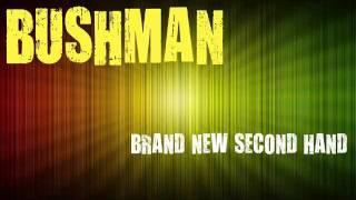 "Bushman ""Brand new second hand"""