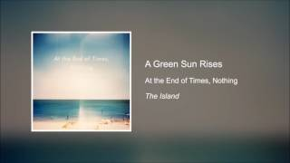 A Green Sun Rises - At the End of Times, Nothing [HD]