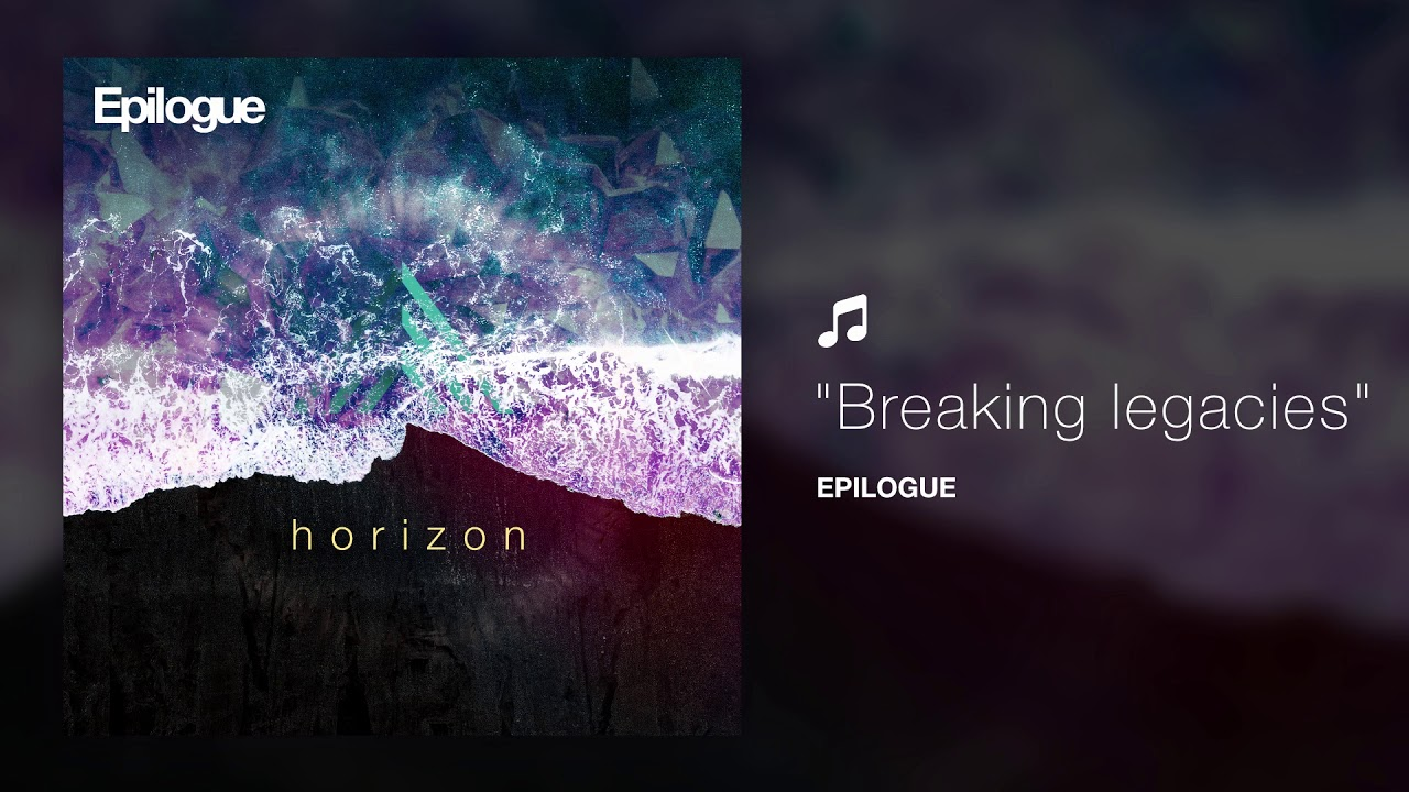Breaking legacies by Epilogue - Horizon EP | Ambient Chill Music