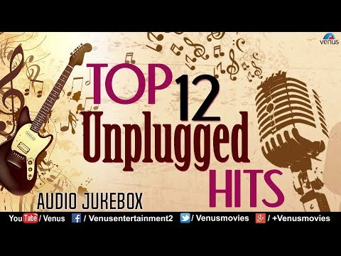 Top 12 Unplugged Hits | Atif Aslam | Shirley Setia | Bilal | Siddharth | Best Collection Jukebox
