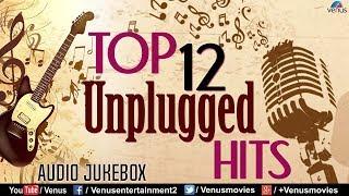 Top 12 Unplugged Hits | Atif Aslam | Shirley Setia | Bilal | Siddharth | Best Collection Jukebox