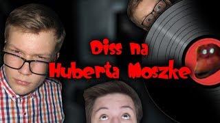 Reakcja na Diss na Huberta Moszkę!