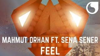 Mahmut Orhan Ft. Sena Sener - Feel (Original Mix)