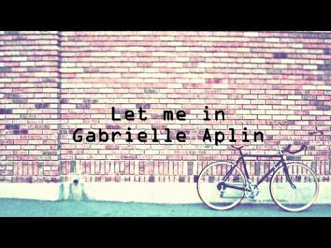 Let Me In - Gabrielle Aplin [Lyrics]