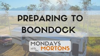 "Tips for Preparing to Go Off-Grid ""Boondocking"" - Mondays with the Mortons"