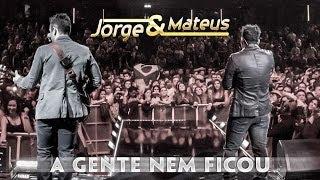 Baixar Jorge e Mateus - A Gente Nem Ficou  - [Novo DVD Live in London] - (Clipe Oficial)