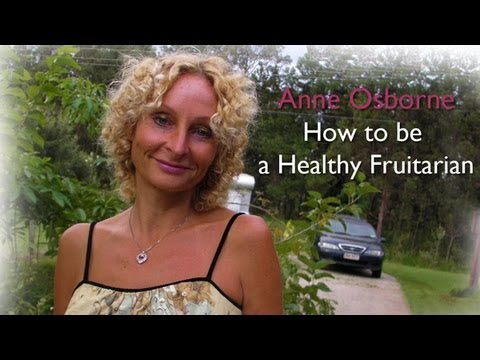 Anne Osborne - How To Be A Healthy Fruitarian