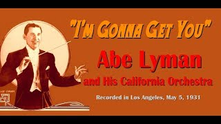 Im Gonna Get You Abe Lyman and His California Orchestra 1931 YouTube Videos