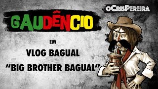 Vlog Bagual do Gaudêncio - Big Brother Bagual | Cris Pereira