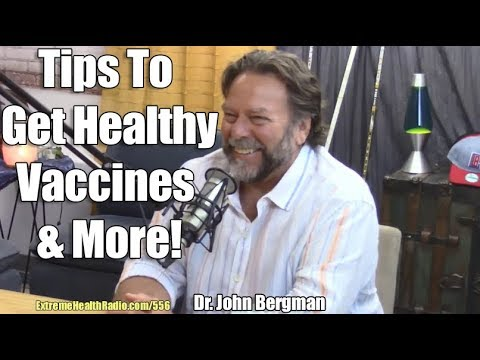 Dr. John Bergman - Health Tips, How To Live A Healthy Lifestyle & Dangers Of Vaccines & More!