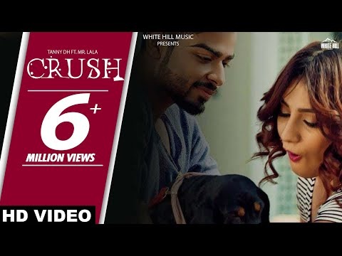 Crush Full Song  Tanny DH Ft Mr Lala  Latest Punjabi Songs  White Hill Music
