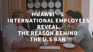 Huawei's international employees reveal the real reason behind America's sanctions of Huawei