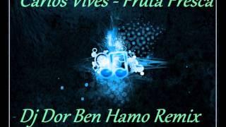 ♫  Carlos Vives - Fruta Fresca ( Dj Dor Ben Hamo Remix )