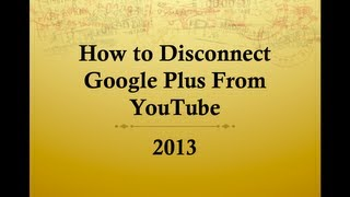 How to Disconnect Google Plus From Youtube 2015