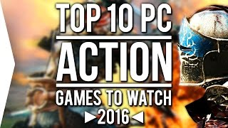Top 10 PC ►ACTION◄ Games to Watch in 2016!