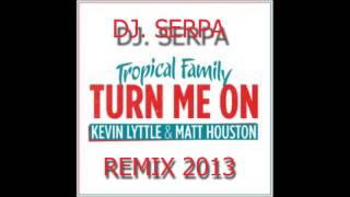 Kevin Lyttle   Turn Me On Tropical Family  DJ  SERPA REMIX 2013