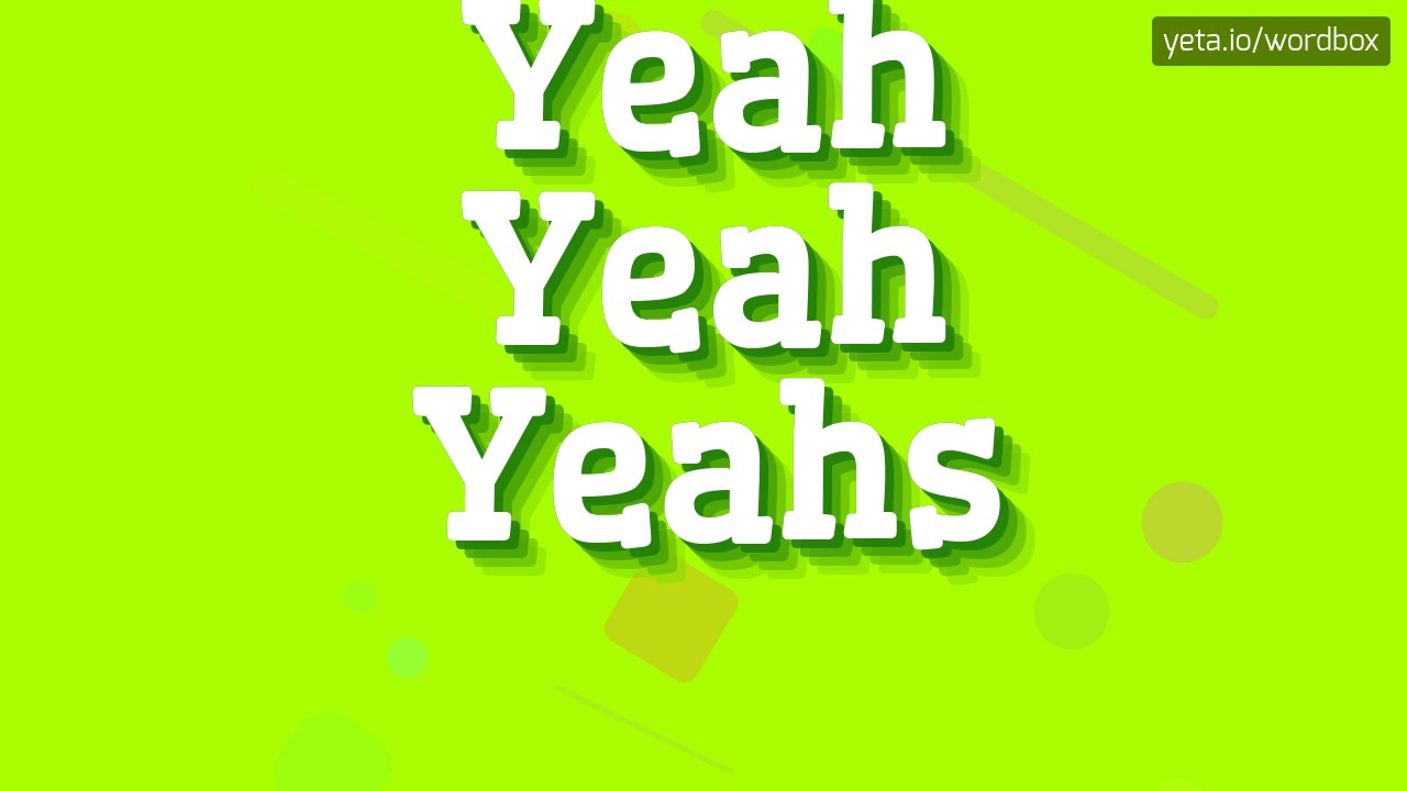 YEAH YEAH YEAHS - HOW TO PRONOUNCE IT!? (HIGH QUALITY VOICE)