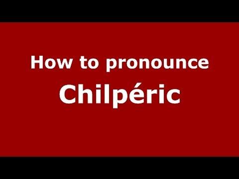 How to Pronounce Chilpéric - PronounceNames.com