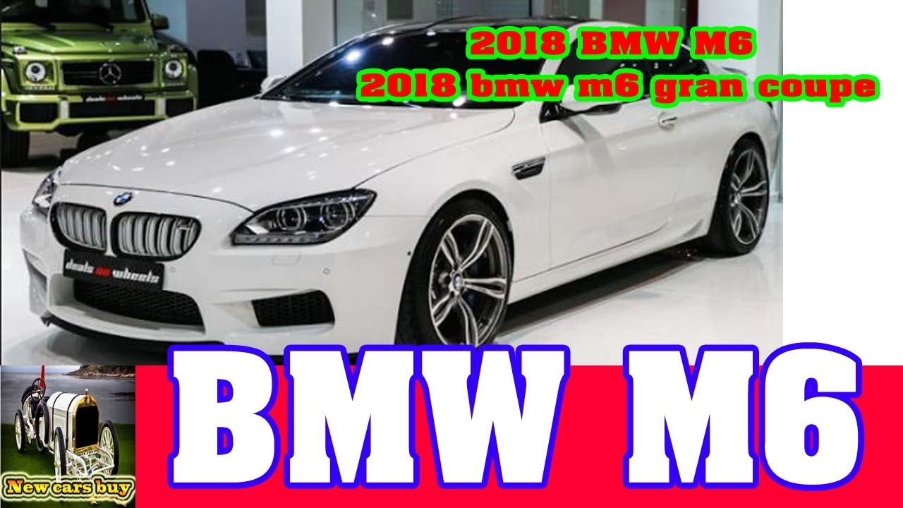 2018 bmw m6 2018 bmw m6 gran coupe new cars buy youtube. Black Bedroom Furniture Sets. Home Design Ideas