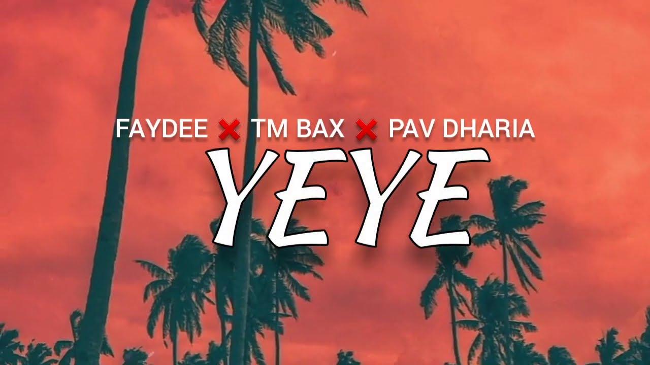 Download FAYDEE x TM BAX x PAV DHARIA - YEYE (Lyrics)