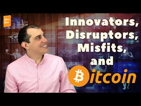 Innovators, Disruptors, Misfits and Bitcoin