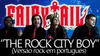 "FAIRY TAIL abertura 8 - ""The Rock City Boy"" (Versão ROCK em Português por The Kira Justice)"