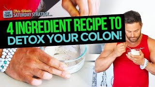 4 Ingredient Recipe To Detox Your Colon - Saturday Strategy