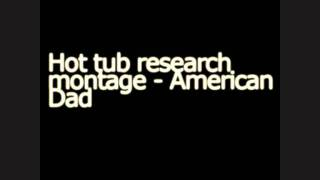 Hot tub research montage - American dad (MP3 DL Link included)