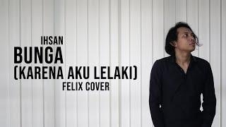 Ihsan Bunga Karena Aku Lelaki Felix Cover