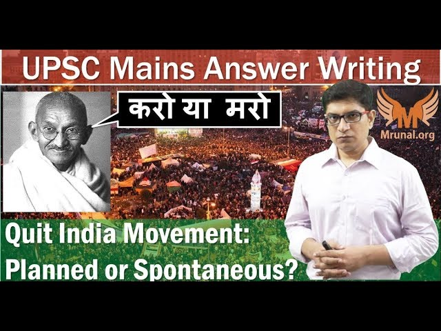 Quit India Movement: Spontaneous or Planned? UPSC Mains Answer Writing for GS Paper-1