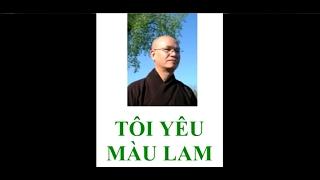 Tôi Yêu Màu Lam - Tâm sự của Cố Hòa Thượng Thích Hạnh Tuấn