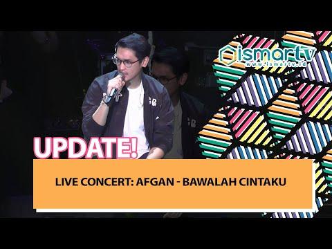 [ISMARTV] LIVE CONCERT: AFGAN - BAWALAH CINTAKU