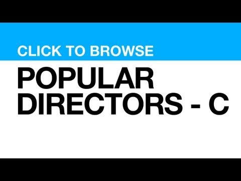 Most Popular Directors  C **CLICK VIDEO to watch s from that DIRECTOR**