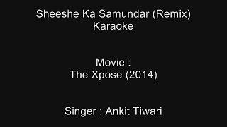 Sheeshe Ka Samundar (Remix) - Karaoke - The Xpose (2014) - Ankit Tiwari