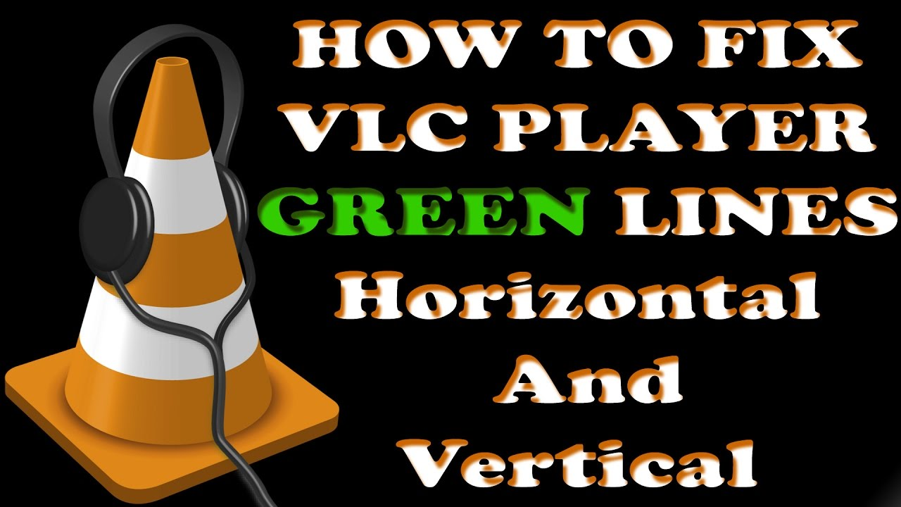 How To Fix - VLC Player GREEN Lines Horizontal And Vertical