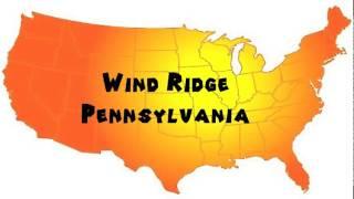 How to Say or Pronounce USA Cities — Wind Ridge, Pennsylvani…