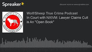"""In Court with NXIVM: Lawyer Claims Cult is An """"Open Book"""" Video"""