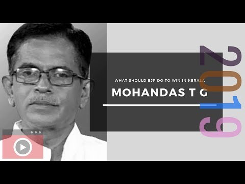Three things BJP must do to succeed in Kerala, Conversation with Mohandas T G