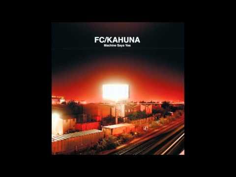FC/Kahuna - Machine Says Yes