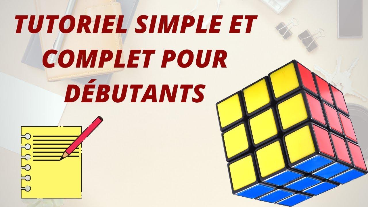 tutoriel - résoudre le rubik's cube (solution complète pour