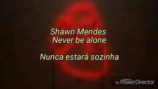 💝💝💝Shawn Mendes-Never be alone[lyrics+tradução(PT-BR)]💝💝💝