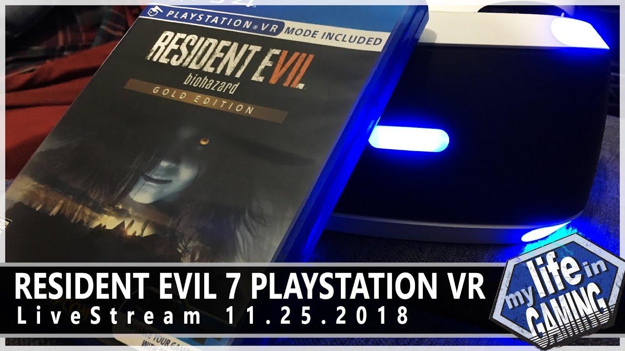 Resident Evil 7 PlayStation VR :: 11.25.2018 LiveStream / MY LIFE IN GAMING - Resident Evil 7 PlayStation VR :: 11.25.2018 LiveStream / MY LIFE IN GAMING